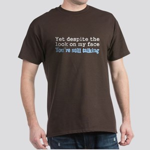 Why Are You Still Talking Dark T-Shirt