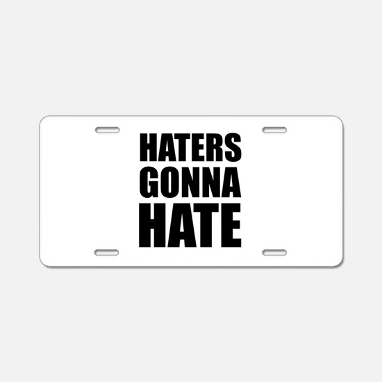 Haters Gonna Hate Aluminum License Plate