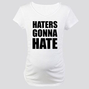 Haters Gonna Hate Maternity T-Shirt