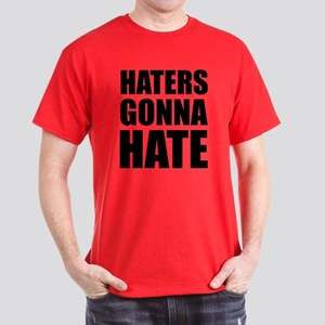 Haters Gonna Hate Dark T-Shirt