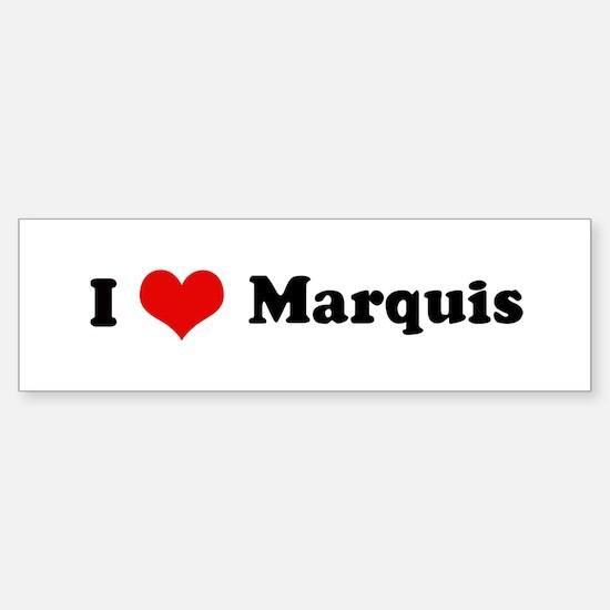 I Love Marquis Bumper Bumper Bumper Sticker