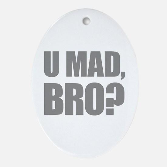 U Mad, Bro? Ornament (Oval)