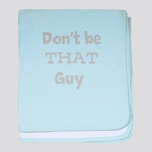 Don't be that guy baby blanket