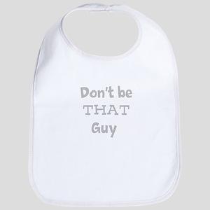 Don't be that guy Bib