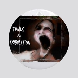 trials and tribulations Ornament (Round)