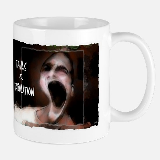 trials and tribulations Mug