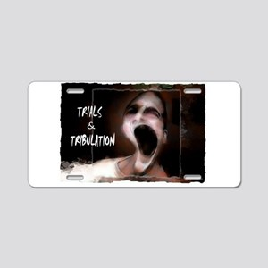 trials and tribulations Aluminum License Plate