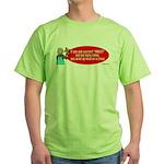 Ask WWJD Too Often . . . Green T-Shirt