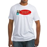 Ask WWJD Too Often . . . Fitted T-Shirt