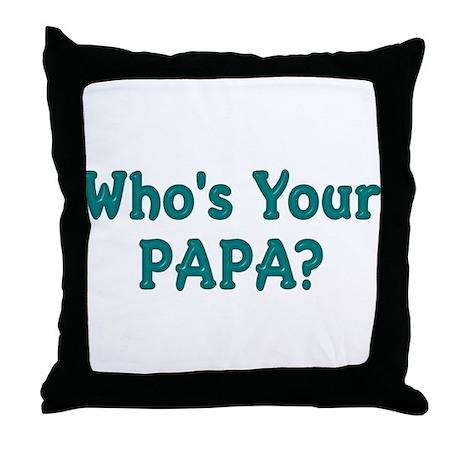 Who's Your Papa? Throw Pillow