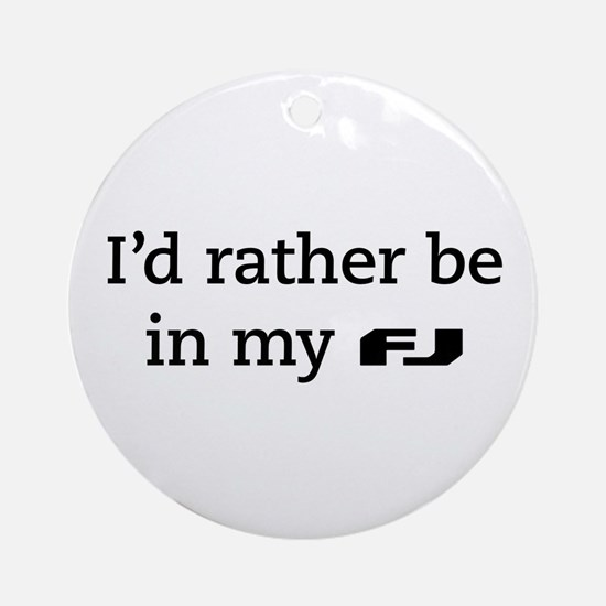 I'd rather be in my FJ Ornament (Round)