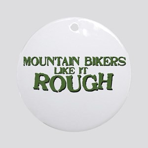 Mt. Bikers Like it Rough Ornament (Round)