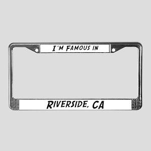 Famous in Riverside License Plate Frame