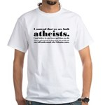 We Are Both Atheists White T-Shirt