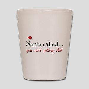 Santa called... Shot Glass