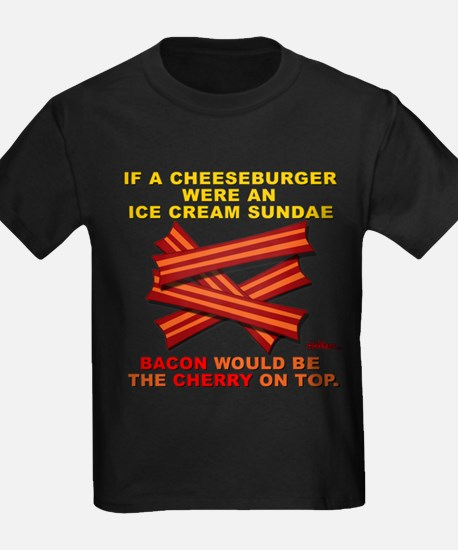 Bacon Would Be The Cherry - T