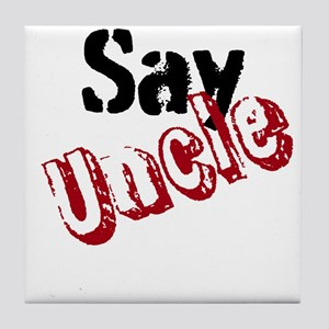 Say Uncle Tile Coaster