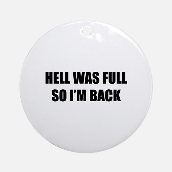 Hell was full Ornament (Round)