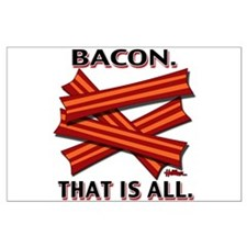 Bacon. That is all. Large Poster