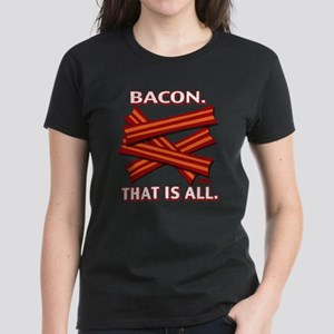 Bacon. That is all. Women's Dark T-Shirt