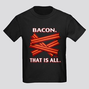Bacon. That is all. Kids Dark T-Shirt