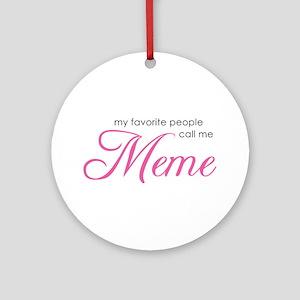 Favorite People Call Me Meme Ornament (Round)