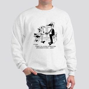 I Swear to Tell The Truth ... Almost Sweatshirt