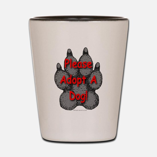 Please Adopt A Dog! Shot Glass