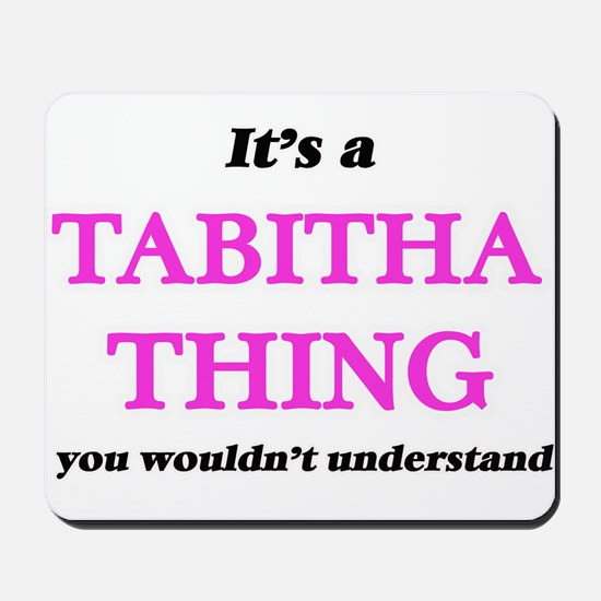 It's a Tabitha thing, you wouldn&#39 Mousepad