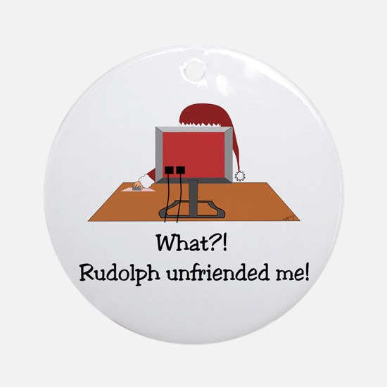 Rudolph Unfriended Me! Ornament (Round)