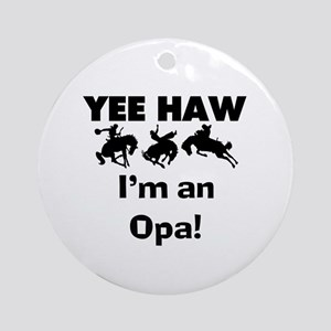 Yeehaw I'm an Opa Ornament (Round)