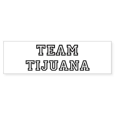 Team Tijuana Bumper Sticker