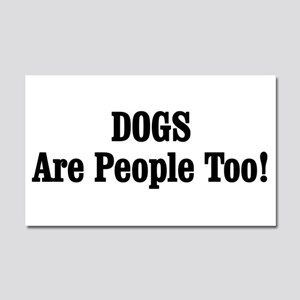 DOGS Are People Too! Car Magnet 20 x 12