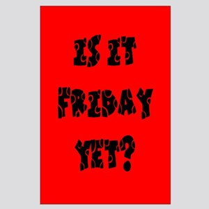 Is it Friday yet? Large Poster