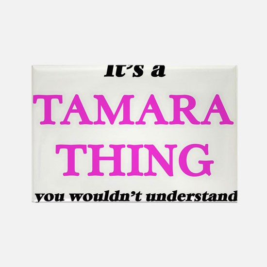 It's a Tamara thing, you wouldn't Magnets