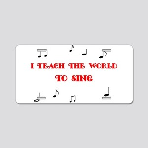 I Teach the World to Sing Aluminum License Plate