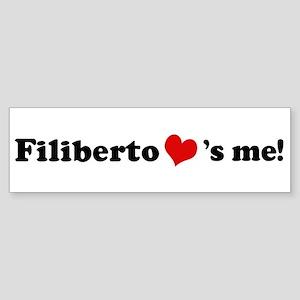 Filiberto loves me Bumper Sticker