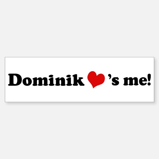 Dominik loves me Bumper Bumper Bumper Sticker
