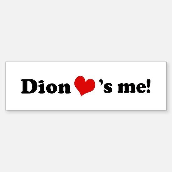 Dion loves me Bumper Bumper Bumper Sticker