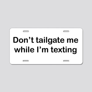 Don't tailgate me while I'm texting Aluminum Licen