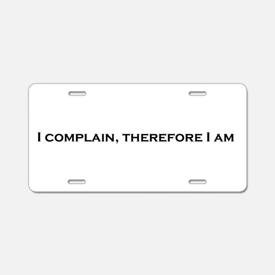 I Complain, Therefore I Am Aluminum License Plate