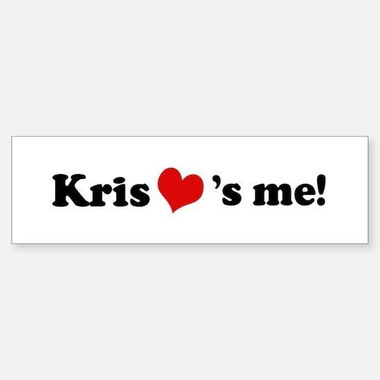 Kris loves me Bumper Bumper Bumper Sticker