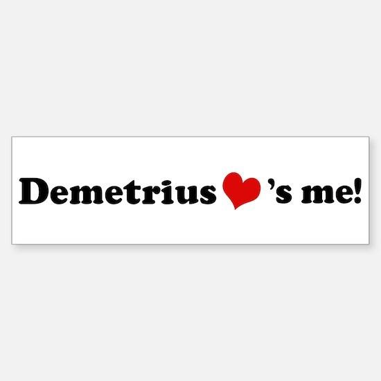 Demetrius loves me Bumper Bumper Bumper Sticker