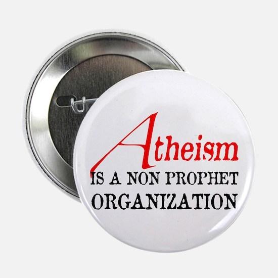 "Atheism is a Non Prophet 2.25"" Button"