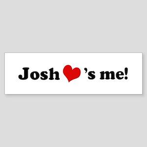 Josh loves me Bumper Sticker