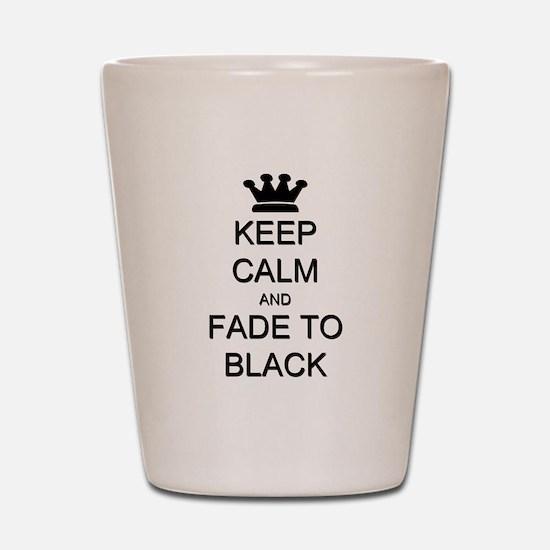 Keep Calm Fade to Black Shot Glass