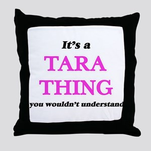 It's a Tara thing, you wouldn&#39 Throw Pillow