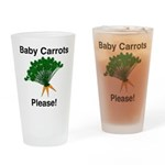 Baby Carrots Please! Drinking Glass