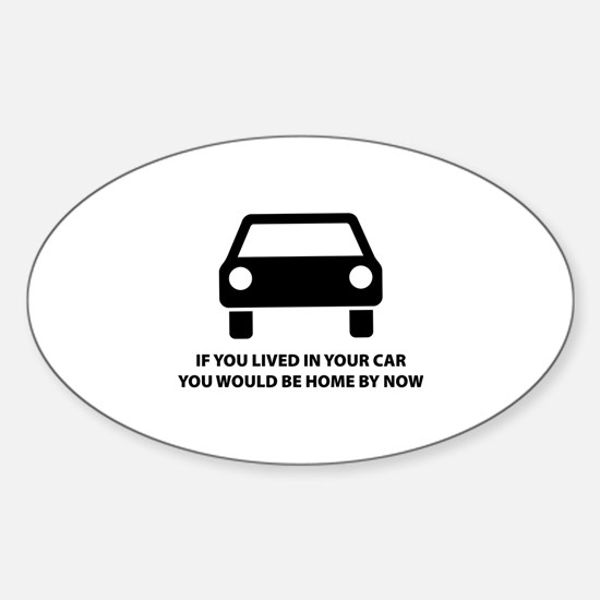 Live in your car Sticker (Oval)
