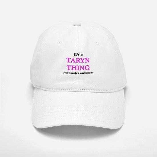 It's a Taryn thing, you wouldn't under Baseball Baseball Cap